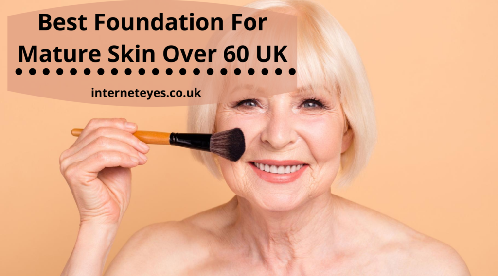 Foundation For Mature Skin Over 60 UK